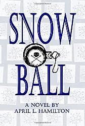 Snow Ball: A Novel by April L. Hamilton by April L Hamilton (2008-02-22)