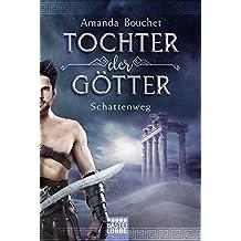 Tochter der Götter - Schattenweg: Roman (Tochter-der-Götter-Trilogie, Band 3)