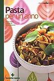 eBook Gratis da Scaricare Pasta per un anno Con le ricette e le foto di Cucina Naturale (PDF,EPUB,MOBI) Online Italiano