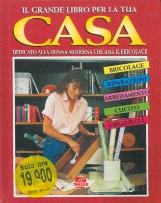 Il grande libro per la tua casa. Dedicato alla donna moderna che ama il bricolage.