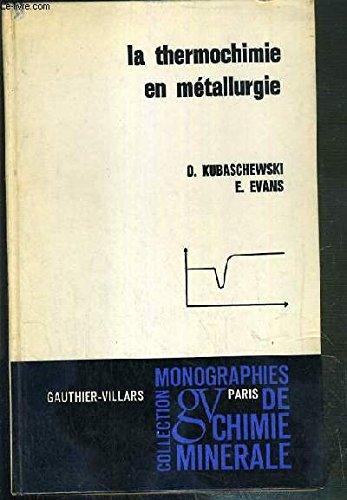 LA THERMOCHIMIE EN METALLURGIE - les bases theoriques, la loi d'action de masse, fonctions thermodynamiques, les solutions..., methodes experimentales, methodes calorimetriques, force electromotrices../ COLLECTION MONOGRAPHIES DE CHIMIE MINERALE.