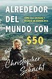 Alrededor del mundo con $50: Cómo salí sin nada y regresé un hombre rico (Spanish Edition)