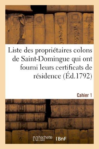 Liste des propriétaires colons de Saint-Domingue qui ont fourni leurs certificats de résidence:, conformément aux lois des 25 août et 20 décembre 1792. Premier cahier