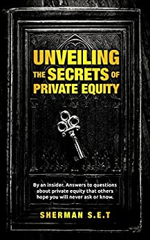 Unveiling The Secrets of Private Equity: By an insider (English Edition) di [SET, Sherman]