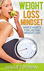 Weight Loss Mindset: Simple Habits For Lasting Weight Loss (Weight Loss Success Book 3)