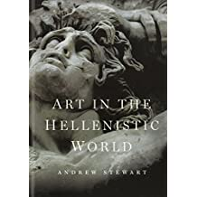 Art in the Hellenistic World: An Introduction by Andrew Stewart (2014-10-06)