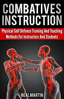 Combatives Instruction: Physical Self Defense Teaching And Training Methods (English Edition) par [Martin, Neal]