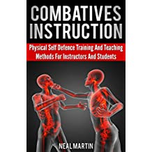 Combatives Instruction: Physical Self Defense Teaching And Training Methods (English Edition)