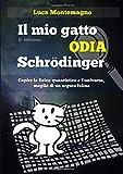 Il mio gatto odia Schrodinger. Capire la fisica quantistica e l'universo, meglio di un arguto felino