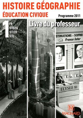 Histoire-Géographie Education civique 1e ST2A, STI2D, STL : Livre du professeur, programme 2011