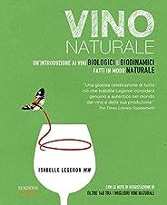 Vino naturale. Un'introduzione ai vini biologici e biodinamici fatti in modo natu