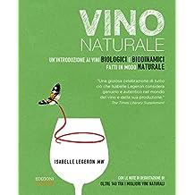 Vino naturale. Un'introduzione ai vini biologici e biodinamici fatti in modo naturale