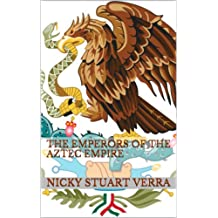 The Emperors of the Aztec Empire (English Edition)