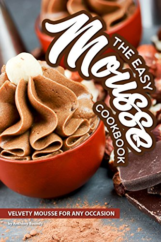 The Easy Mousse Cookbook: Velvety Mousse for Any Occasion (English Edition)