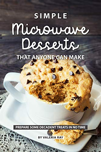 Simple Microwave Desserts That Anyone Can Make: Prepare Some Decadent Treats in No Time (English Edition) (Stand Binder)