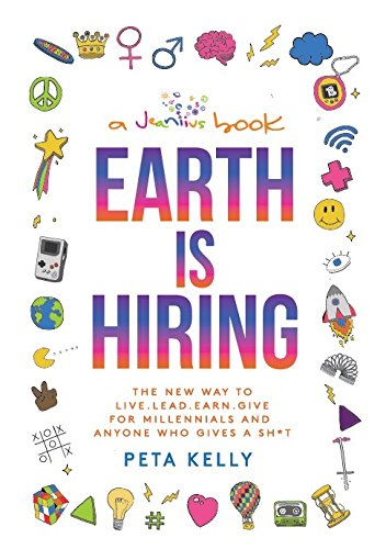 Earth is Hiring: The New way to live, lead, earn and give for millennials and anyone who gives a sh*t (English Edition)
