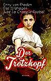 Der Trotzkopf (Buch 1-4): Der Trotzkopf, Trotzkopfs Brautzeit, Aus Trotzkopfs Ehe & Trotzkopf als Großmutter - Die beliebten Romane der Kinder- und Jugendliteratur