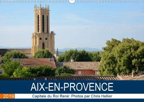 Aix-en-Provence: Capitale du Roi Rene 2019: Une promenade photographique dans les rues et les sites d'Aix-en-Provence (Calvendo Places)