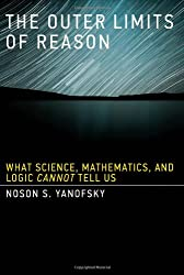 The Outer Limits of Reason - What Science, Mathematics, and Logic Cannot Tell Us