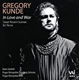 Gregory Kunde ~ In Love & War (Great Rossini Tenor Arias)