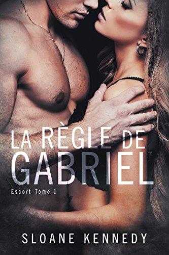 La règle de Gabriel : Escort Tome 1 par [Kennedy, Sloane]