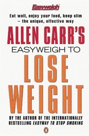 Allen Carr's Easyweigh to Lose Weight by Carr, Allen (2006) Paperback