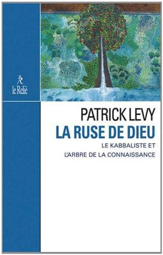 La ruse de Dieu : Le Kabbaliste et l'Arbre de la Connaissance par Patrick Levy