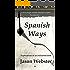 Spanish Ways: Explorations of an enchanted land