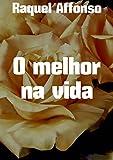 O melhor na vida (Portuguese Edition)