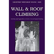 Wall and Roof Climbing New edition by Winthrop-Young, Geoffrey (2013) Taschenbuch