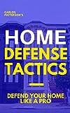 Image de Home Defense Tactics: Defend Your Home Life A Pro (English Edition)