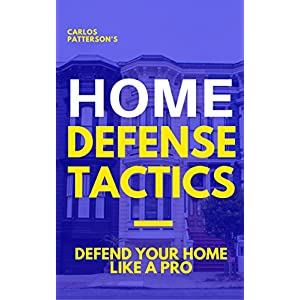 Home Defense Tactics: Defend Your Home Life A Pro (English Edition)