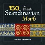 150 Scandinavian Motifs: The Knitter's Directory by Mary Jane Mucklestone(2013-08-13)