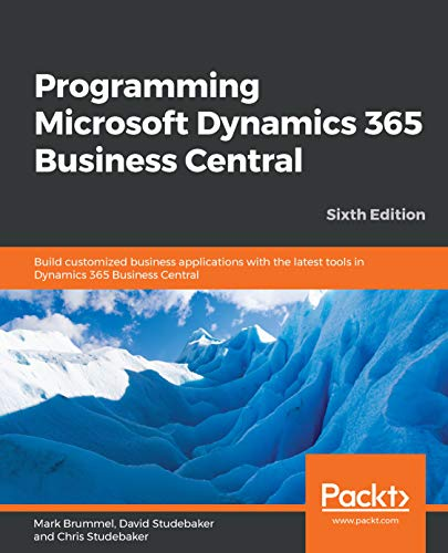 Programming Microsoft Dynamics 365 Business Central: Build customized business applications with the latest tools in Dynamics 365 Business Central, 6th Edition (English Edition)
