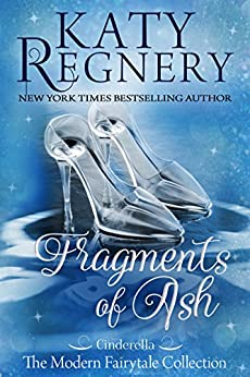 """Fragments of Ash: (inspired by """"Cinderella"""") (A Modern Fairytale Book 7) by [Regnery, Katy]"""