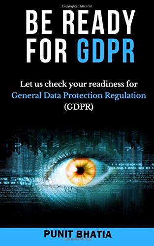 Be Ready for GDPR: Let us check your readiness for General Data Protection Regulation (GDPR) par Punit Bhatia
