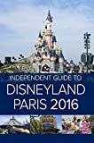 The Independent Guide to Disneyland Paris 2016 (Travel Guide Book)