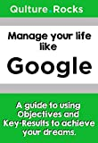 Manage your life like Google: A Guide to Using Objectives and Key-Results to Fulfill your Dreams (English Edition)