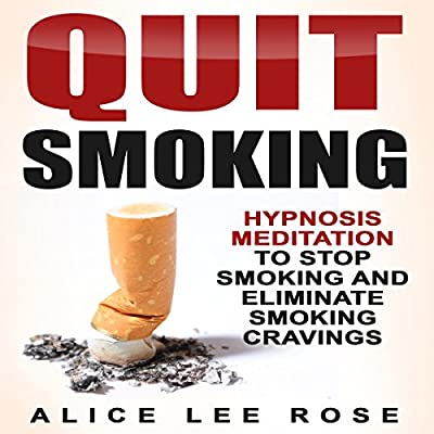 Quit Smoking: Hypnosis Meditation to Stop Smoking and Eliminate Smoking Cravings from Alice Lee Rose