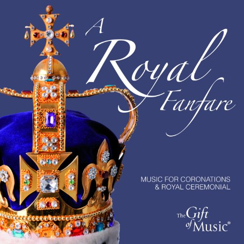 A Royal Fanfare - Musik für Krönungen und königliche Zeremonien