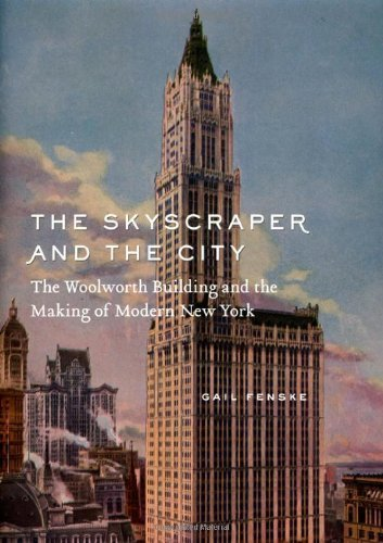 the-skyscraper-and-the-city-the-woolworth-building-and-the-making-of-modern-new-york-by-fenske-gail-