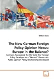 "The New German Foreign Policy-Opinion Nexus: Europe in the Balance?: Germany Reassessed the Old Cold War Foreign Policy Paradigm as a ""Normal"" Democratic Public Opinion-Policy Relationship Developed"
