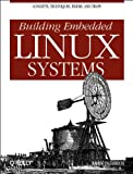 Building Embedded Linux Systems. Concepts, techniques, tricks, and traps.