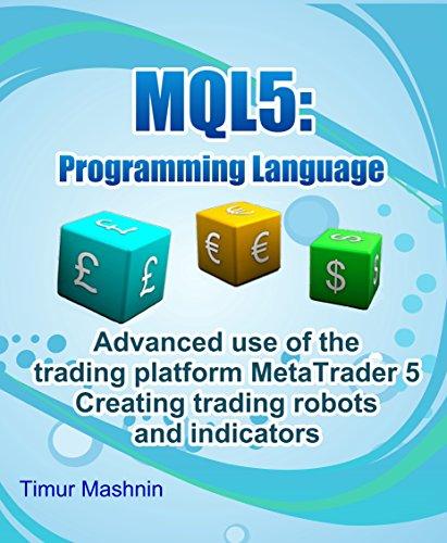 MQL5 programming language: Advanced use of the trading platform MetaTrader 5: Creating trading robots and indicators (English Edition) por Timur Mashnin
