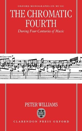 The Chromatic Fourth: During Four Centuries of Music (Oxford Monographs on Music) by Peter Williams (1998-03-12)