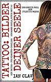 Tattoo: Bilder deiner Seele: Ein Tattoo- und Piercing-Thriller. Der zweite Fall von Juliette Moore (Schwarze Seele, bunte Haut 2)