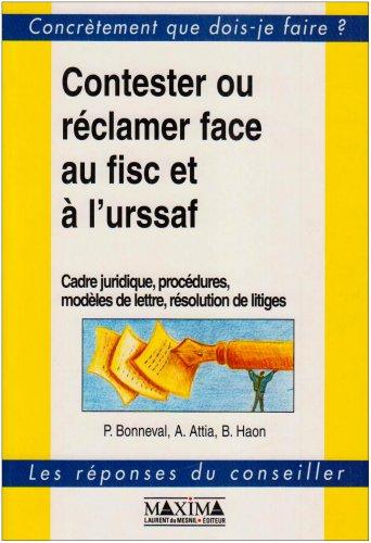 Contester ou réclamer face au fisc et à l'URSSAF : Cadre juridique, procédures, modèles de lettre, résolution de litige par Audrey Attia, Pierre Bonneval, Bénédicte Haon