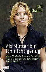 Als Mutter bin ich nicht genug: Mama Milchreis, Frau von Derwisch, Miss Intellektuell und die anderen Frauen in mir