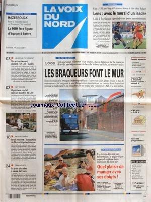 VOIX DU NORD (LA) [No 17778] du 11/08/2001 - LOOS - LES BRAQUEURS FONT LE MUR - QUEL PLAISIR DE MANGER AVEC SES DOIGTS - LE TRAIN PLUS CHER A CAUSE DE L'EURO - ISRAEL RESSERRE L'ETAU AUTOUR DE L'AUTORITE PALESTINIENNE - GYMKHANA MORTEL DANS UN QUARTIER DE LILLE - UN ACCOUCHEMENT DANS LE TER LILLE - CALAIS - LES SPORTS - FOOT