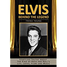 Elvis: Behind The Legend: Startling Truths About The King of Rock and Roll's Life, Loves, Films and Music (English Edition)